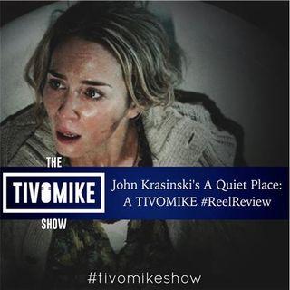 John Krasinski's A Quiet Place: A TIVOMIKE #ReelReview