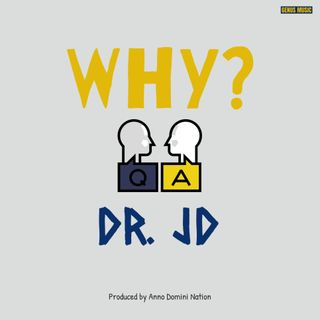 Why? by Dr. JD produced by Anno Domini Nation