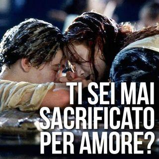 Ti sei mai sacrificato per Amore?
