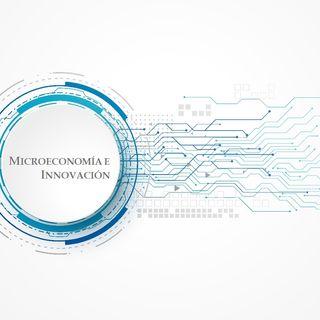 Episodio I - Interacción entre la Microeconomía y la Innovación