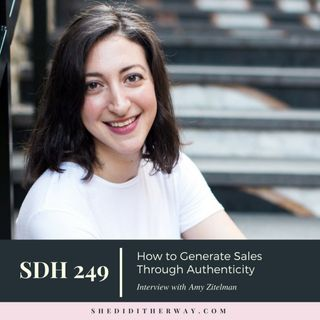 SDH 249: How to Generate Sales Through Authenticity with Amy Zitelman