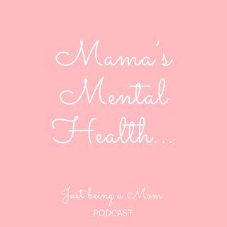 Episode 31 - Mama's Mental Health (Part 1)