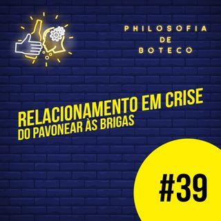 #39 - Relacionamento em Crise (Do Pavonear às Brigas)