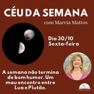 Céu da Semana - Sexta, dia 30/10: A semana não termina de bom humor. Um mau encontro entre Lua e Plutão.