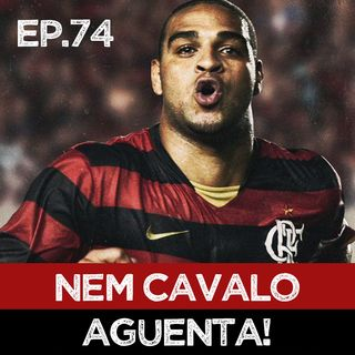 EP#74 - Adriano, o Imperador do Flamengo