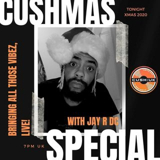 The Cush:Uk Takeover Show - EP.104.5 - Christmas Special AfterParty With Jay R