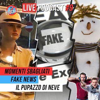 LIVE PODCAST #9: Momenti sbagliati, Fake News, il pupazzo di neve