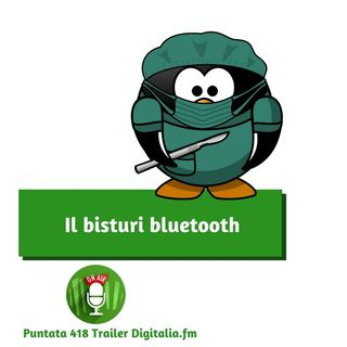 Trailer 418: Il bisturi bluetooth