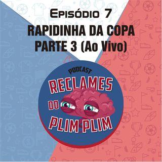 Episodio 7 - Rapidinha da Copa PARTE 3 (Ao Vivo e Bêbado)