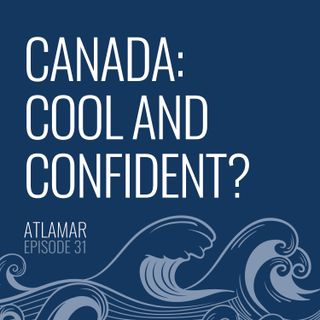 Canada: Cool and Confident? [Episode 31]