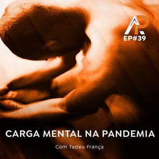 039 - Carga mental na pandemia com Tadeu França