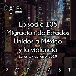 105 - Bropien - Migración de Estados Unidos a México y la violencia