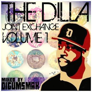 The Dilla Joint Exchange .. Volume 1 .. by digumsmak