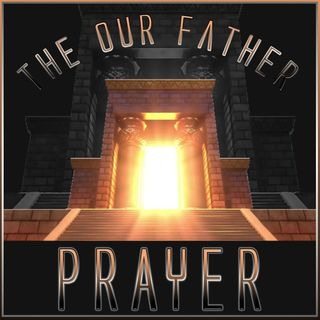 The Our Father Prayer (Dramatized Version)