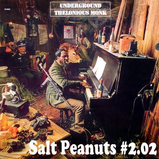 Salt Peanuts Ep. 2.02 Underground Thelonious Monk