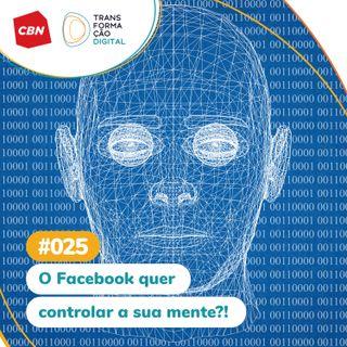ep. 025 - O Facebook quer controlar a sua mente!?