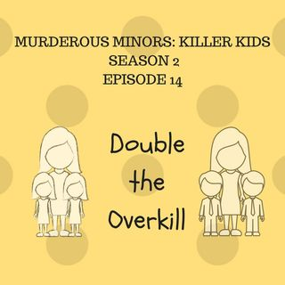14: Double the Overkill (David & Michael Samel; Jasmiyah & Tasmiyah Whitehead)
