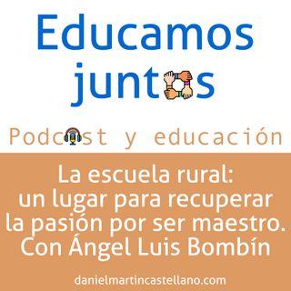 La escuela rural: un lugar para recuperar la pasión por ser maestro. Con Ángel Bombín, T1 E2