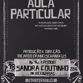 Aula Particular - Temporada 01 - Ep 14 - Sandra Coutinho (Mercenárias)