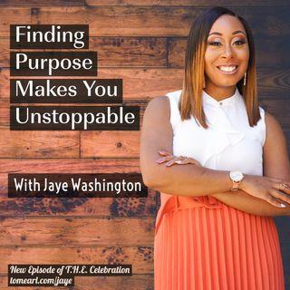 Finding Purpose Makes You Unstoppable With Jaye Washington