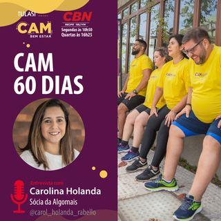 Projeto CAM 60 Dias (entrevista com Carolina Holanda)