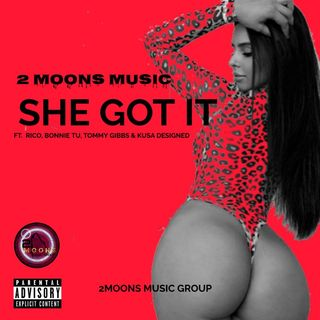 """SHE GOT IT""- 2MOONS MUSIC FT. RICO, BONNIE TU, TOMMY GIBBS, KUSA DESIGNED"