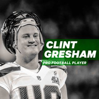 Winning Big, Yet Feeling Lost: When Achieving your Super Bowl just Isn't Enough with Clint Gresham [Episode 5]