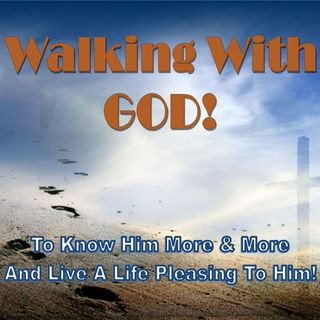 Walking With God - (Creator of Good Things)