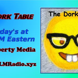 The Dork Table Podcast with Flash & GramZ - 2020-06-23 - Freedom By Force Looks Possible