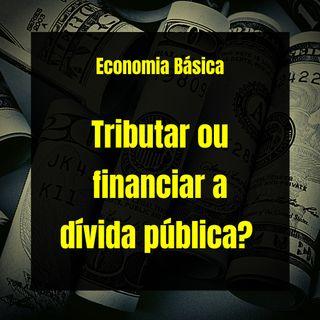 Economia Básica - Tributar ou financiar a dívida pública? - 24