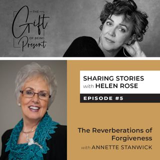 The Reverberations of Forgiveness with Annette Stanwick - Episode #5