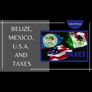 [ HTJ Podcast ] Belize, Mexico, USA and Taxes