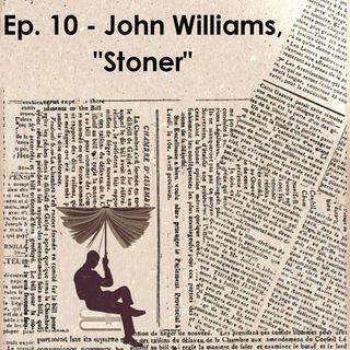 "Ep. 10 - John Williams, ""Stoner"""