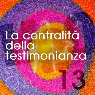 13. La centralità della testimonianza