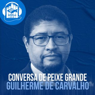 Guilherme de Carvalho   Conversa de peixe grande