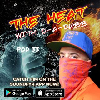THE HEAT ON SOUNDFYR WITH D-A-DUBB POD33