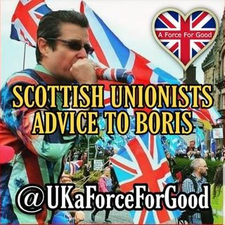 Scottish Unionists Advice to Boris!