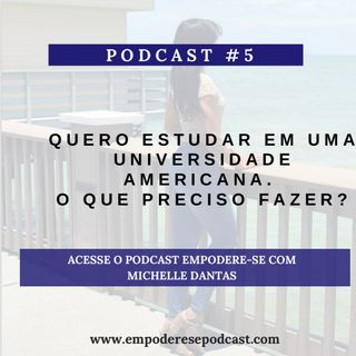 #5 Podcast. Estudar em  Universidade Americana. Podcast Empodere-se com Michelle Dantas