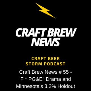 "Craft Brew News # 55 - ""F * PG&E"" Drama and Minnesota's 3.2% Holdout"
