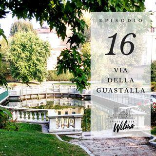 Puntata 16 - Via della Guastalla