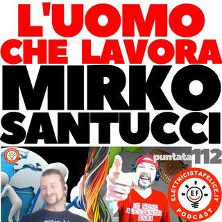 112 Mirko Santucci: l'Uomo che Lavora (Seconda parte: 2 di 2)