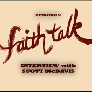 #Faithtalk Episode 2 - Interview with Scott McDavis