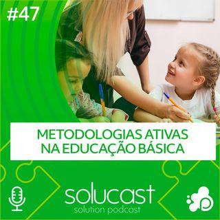 #47 - Metodologias Ativas na Educação Básica