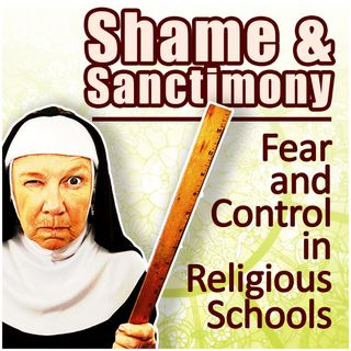 Shame & Sanctimony: Fear and Control in Religious Schools