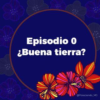 Episodio 0 - Buena Tierra
