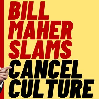 BILL MAHER SLAMS CANCEL CULTURE