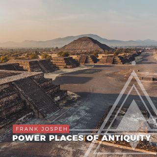 S02E07 - Frank Joseph // Power Places and the Master Builders of Antiquity