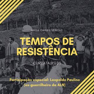 CurvaTALKS 03 - Tempos de Resistência (com Leopoldo Paulino)