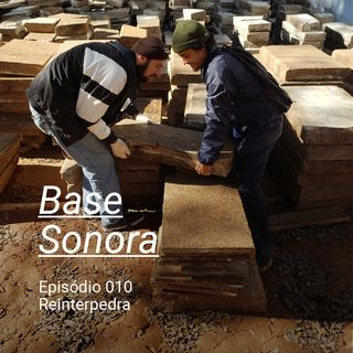 Base Sonora 010 - Reinterpedra