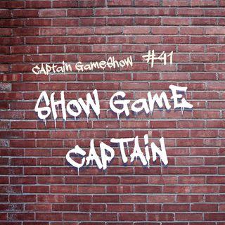 Episode 41: Show Game Captain